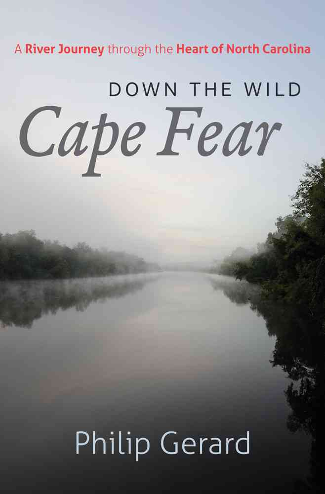 Down the Wild Cape Fear By Gerard, Philip